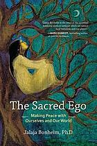 The sacred ego : making peace with ourselves and our world