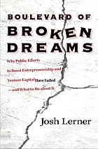 Boulevard of broken dreams : why public efforts to boost entrepreneurship and venture capital have failed and what to do about it
