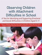 Observing children with attachment or emotional difficulties in school : a tool for assessment and support