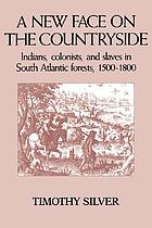 A new face on the countryside : Indians, colonists, and slaves in South Atlantic forests, 1500-1800