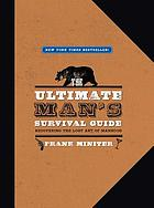 The ultimate man's survival guide : recovering the lost art of manhood