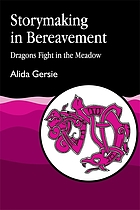 Storymaking in bereavement : dragons fight in the meadow
