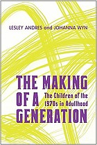 The making of a generation : the children of the 1970s in adulthood