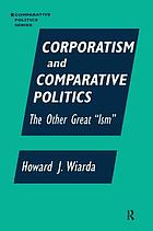 Corporatism and comparative politics : the other great