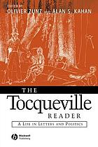 The Tocqueville reader : a life in letters and politics