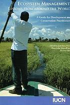 Ecosystem management : lessons from around the world : a guide for development and conservation practitioners