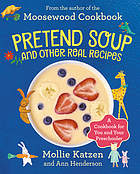 Pretend soup and other real recipes : a cookbook for preschoolers & up