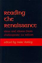 Reading the Renaissance : ideas and idioms from Shakespeare to Milton