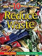 Reduce waste : being green