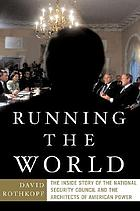 Running the world : the inside story of the National Security Council and the architects of American power