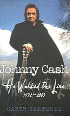 Johnny Cash : he walked the line, 1932-2003