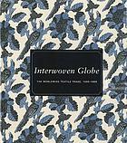 Interwoven globe : the worldwide textile trade, 1500-1800