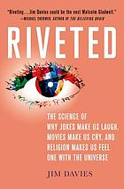Riveted : the science of why jokes make us laugh, movies make us cry, and religion makes us feel one with the universe