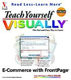 Teach yourself visually e-commerce with FrontPage 2002