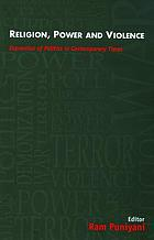 Religion, power & violence : expression of politics in contemporary times