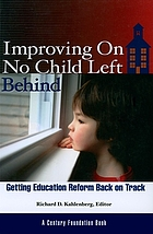 Improving on No Child Left Behind : getting education reform back on track