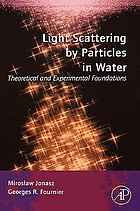 Light scattering by particles in water : theoretical and experimental foundations