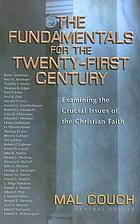 The fundamentals for the twenty-first century : examining the crucial issues of the Christian faith