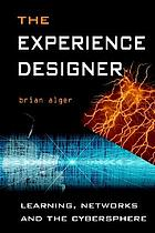 The experience designer : learning, networks, and the cybersphere