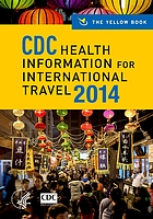 CDC health information for international travel 2014 : the yellow book