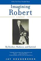 Imagining Robert : my brother, madness, and survival : a memoir