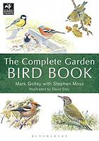 The complete garden bird book : how to identify and attract birds to your garden