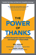 The power of thanks : how social recognition empowers employees and creates a best place to work