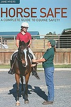 Horse safe : a complete guide to equine safety