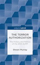 The terror authorization : the history and politics of the 2001 AUMF