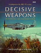 Decisive weapons : the technology that transformed warfare