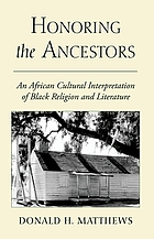 Honoring the ancestors : an African cultural interpretation of Black religion and literature