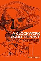 A clockwork counterpoint : the music and literature of Anthony Burgess