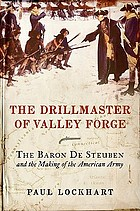 The drillmaster of Valley Forge : the Baron de Steuben and the making of the American Army