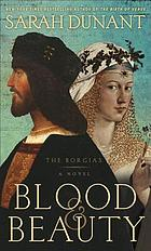 Blood & beauty : the Borgias : a novel