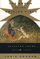 The dream of the unified field : selected poems, 1974-1994