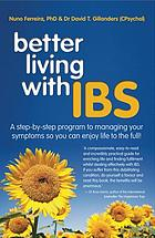 Better living with IBS : a step-by-step program to managing your symptoms so you can enjoy life to the full!