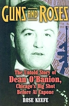 Guns and roses : the untold story of Dean O'Banion, Chicago's big shot before Al Capone