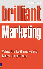 Brilliant marketing : what the best marketers know, do, and say