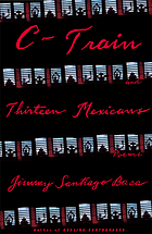 C-train (Dream Boy's story) and thirteen Mexicans : poems