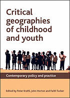Critical geographies of childhood and youth : Contemporary policy and practice.