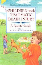 Children with traumatic brain injury : a parent's guide