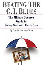 Beating the G.I. blues : the military spouse's guide to living well with Uncle Sam