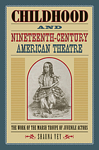 Childhood and nineteenth-century American theatre : the work of the Marsh Troupe of juvenile actors