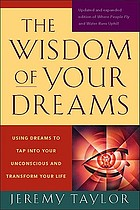 The wisdom of your dreams : using dreams to tap into your unconscious and transform your life