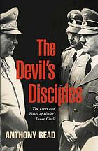 The devil's disciples : the lives and times of Hitler's inner circle