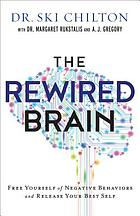 The Rewired brain : free yourself of negative behaviors and release your best self