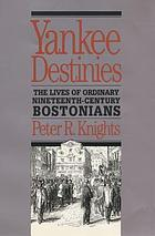 Yankee destinies : the lives of ordinary nineteenth-century Bostonians