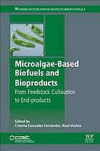 Microalgae-based biofuels and bioproducts : from feedstock cultivation to end-products