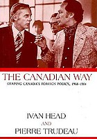 The Canadian way : shaping Canada's foreign policy, 1968-1984