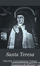 Santa Teresa; being some account of her life and times, together with some pages from the history of the last great reform in the religious orders,